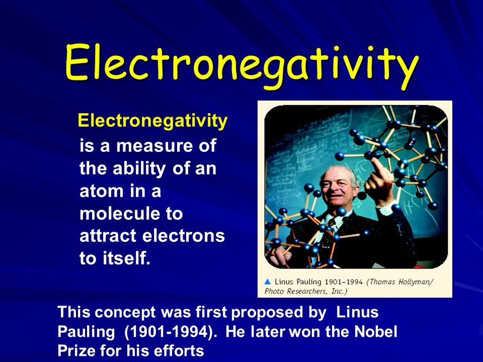 Electronegativity Electronegativity is a measure of the ability of an atom in a molecule to attract electrons to itself.