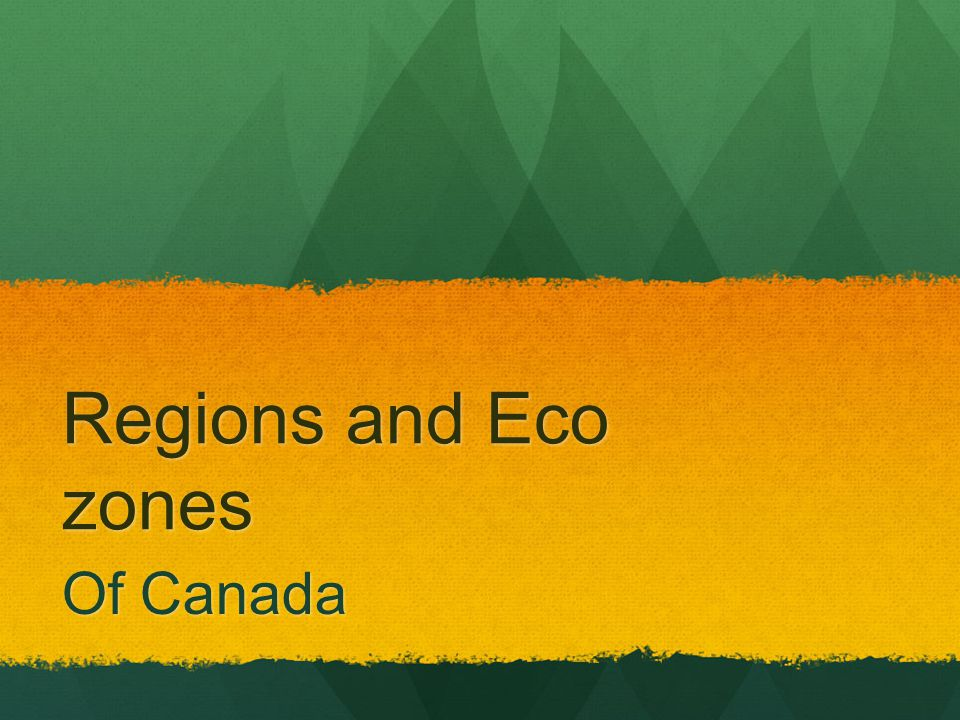 Regions and Eco zones Of Canada
