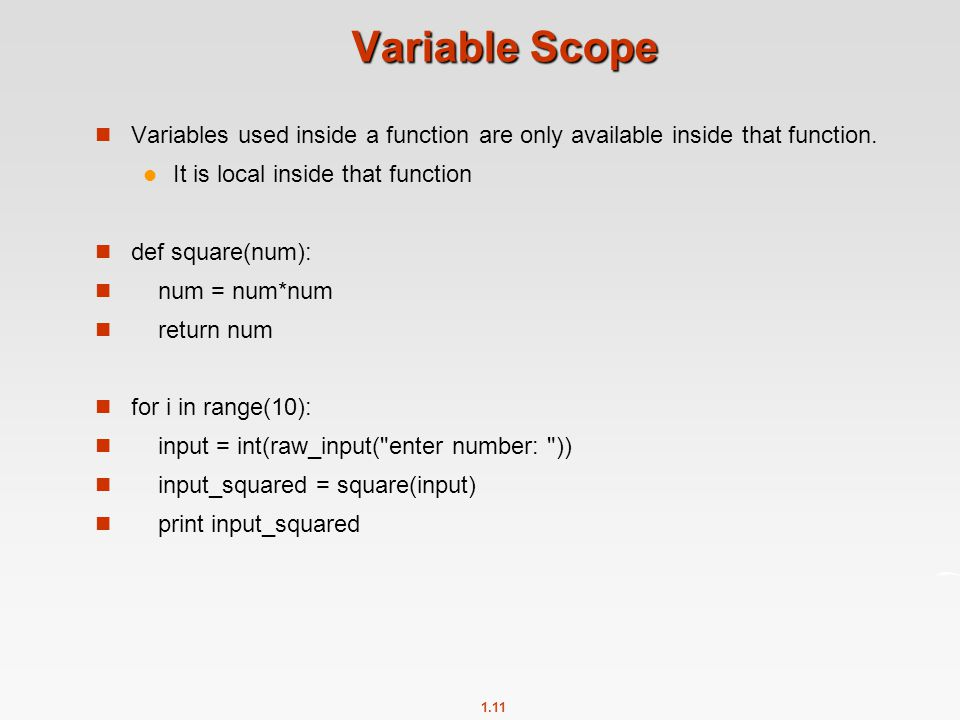 Variable Scope Variables used inside a function are only available inside that function. It is local inside that function.