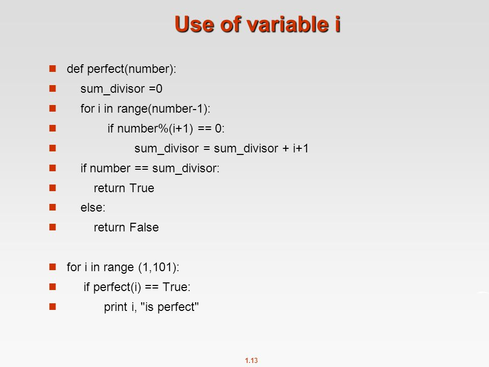 Use of variable i def perfect(number): sum_divisor =0