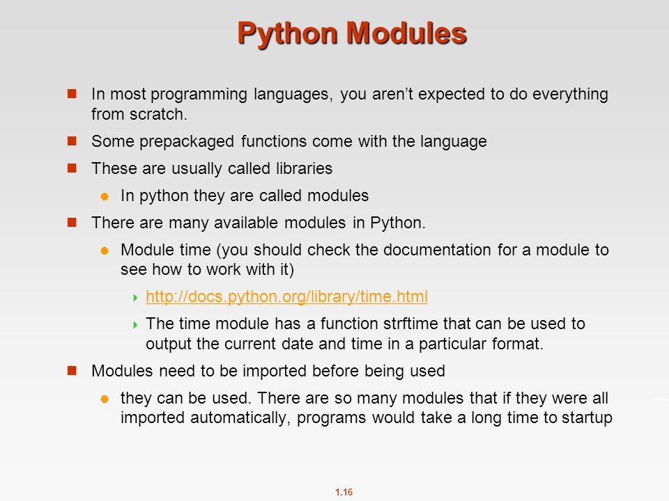 Python Modules In most programming languages, you aren't expected to do everything from scratch. Some prepackaged functions come with the language.