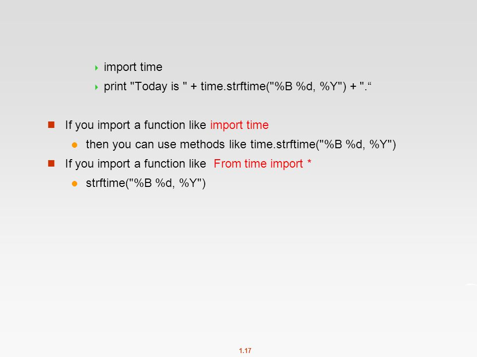 import time print Today is + time.strftime( %B %d, %Y ) + . If you import a function like import time.