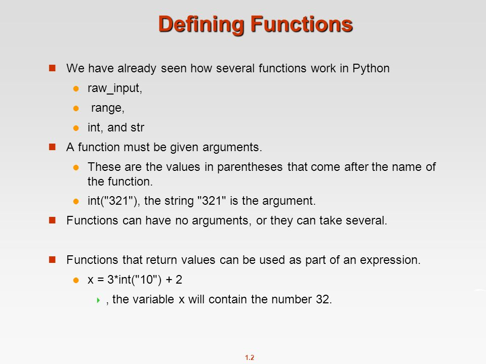 Defining Functions We have already seen how several functions work in Python. raw_input, range, int, and str.