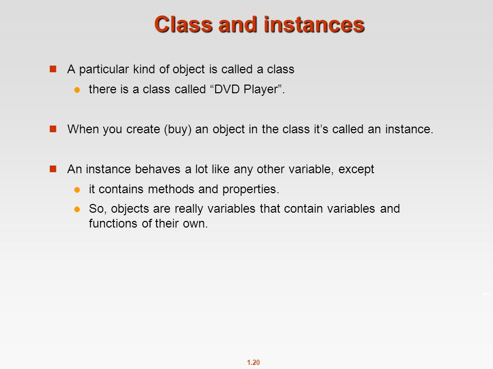 Class and instances A particular kind of object is called a class