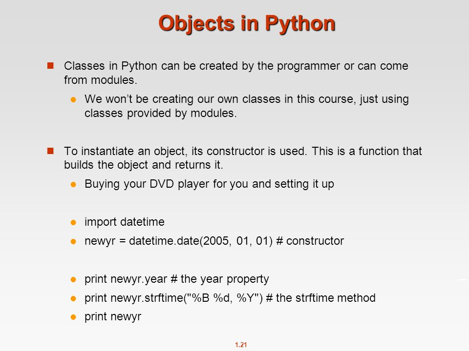 Objects in Python Classes in Python can be created by the programmer or can come from modules.