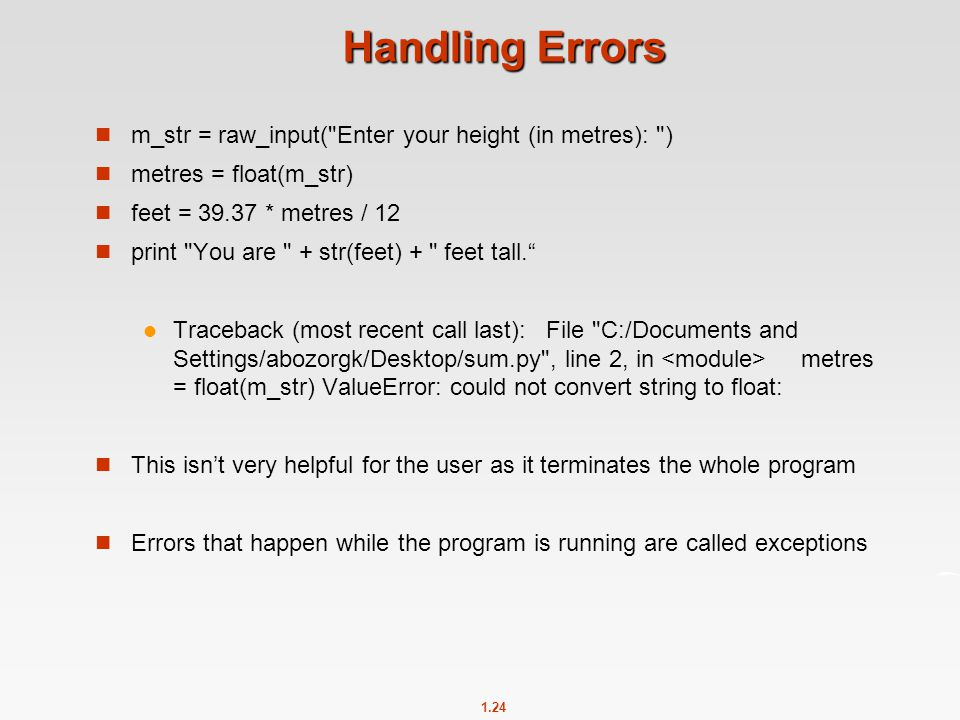 Handling Errors m_str = raw_input( Enter your height (in metres): )
