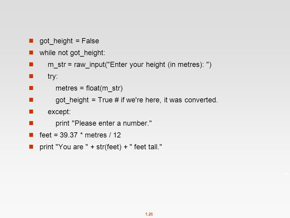 got_height = False while not got_height: m_str = raw_input( Enter your height (in metres): ) try: