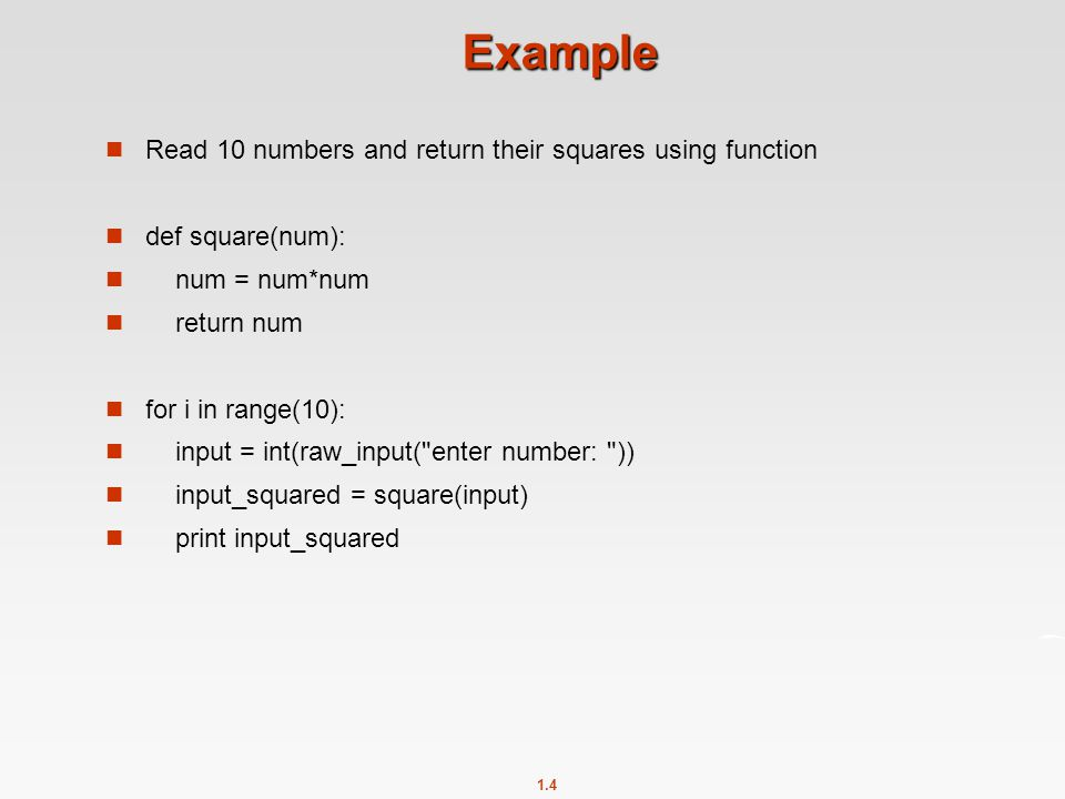 Example Read 10 numbers and return their squares using function