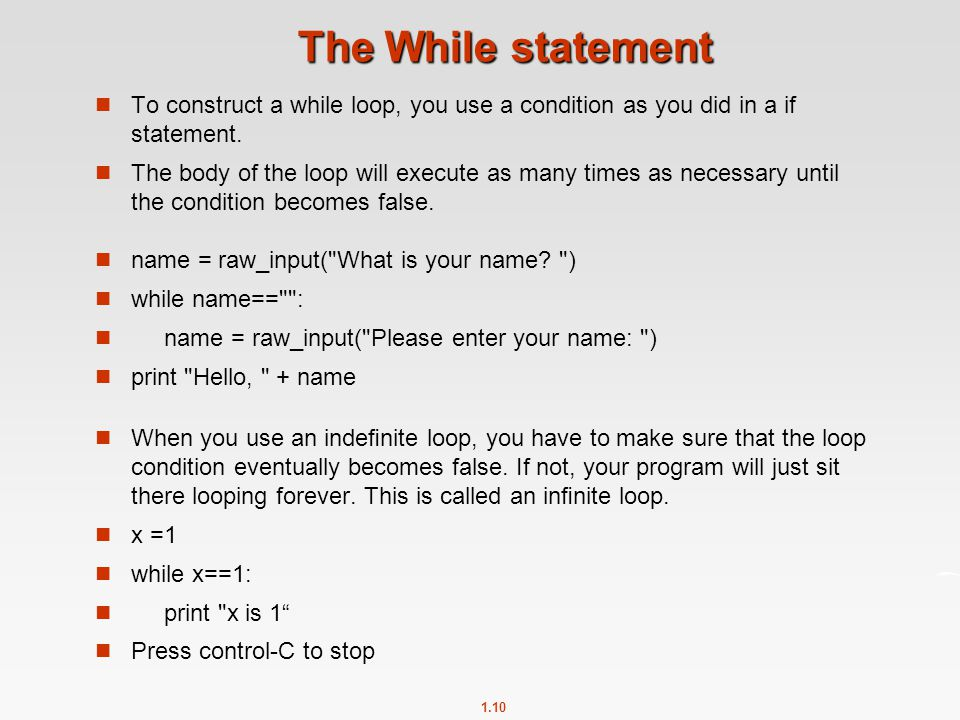 The While statement To construct a while loop, you use a condition as you did in a if statement.