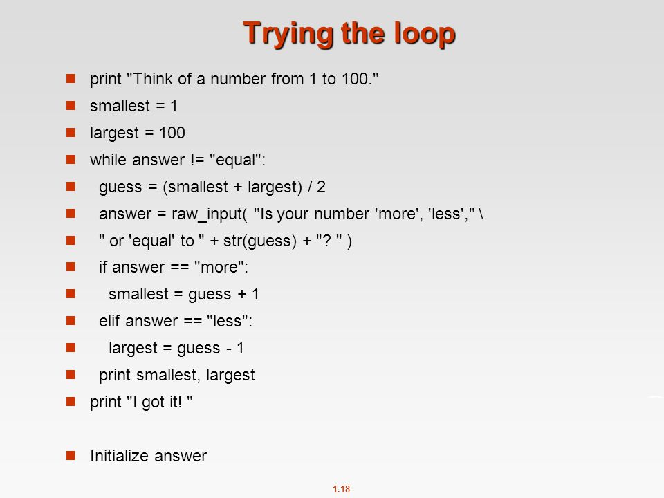 Trying the loop print Think of a number from 1 to 100. smallest = 1