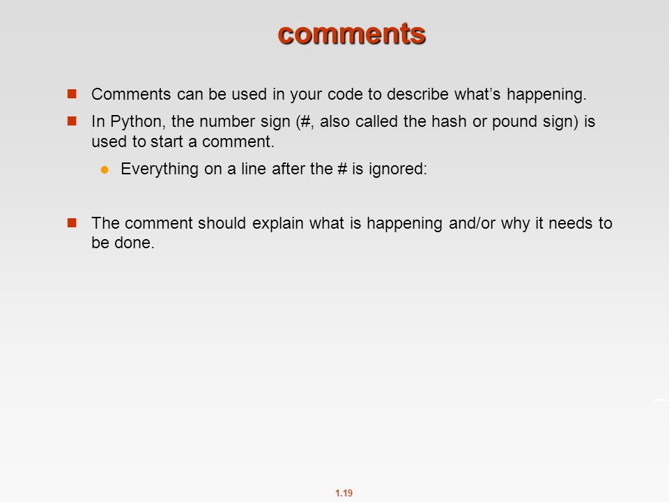 comments Comments can be used in your code to describe what's happening.