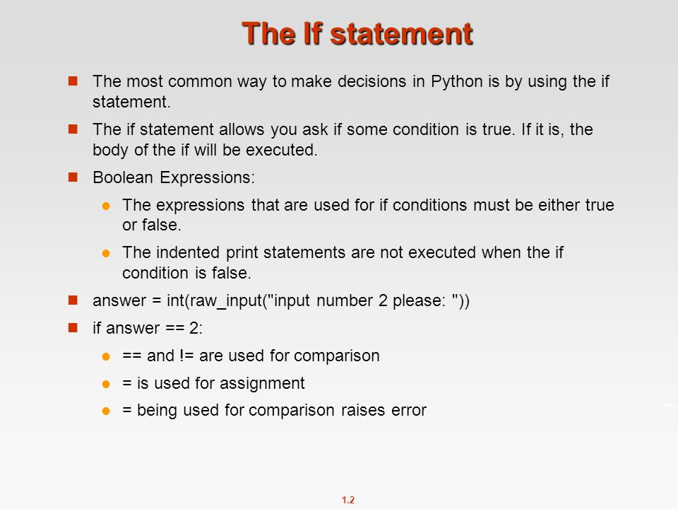 The If statement The most common way to make decisions in Python is by using the if statement.