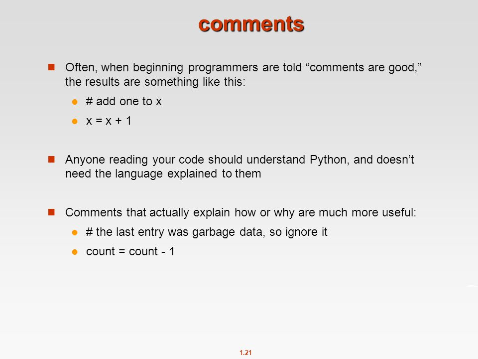 comments Often, when beginning programmers are told comments are good, the results are something like this: