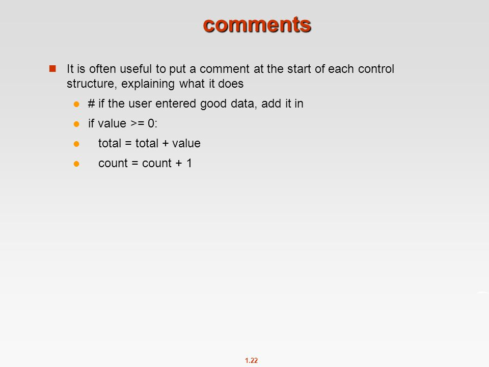 comments It is often useful to put a comment at the start of each control structure, explaining what it does.