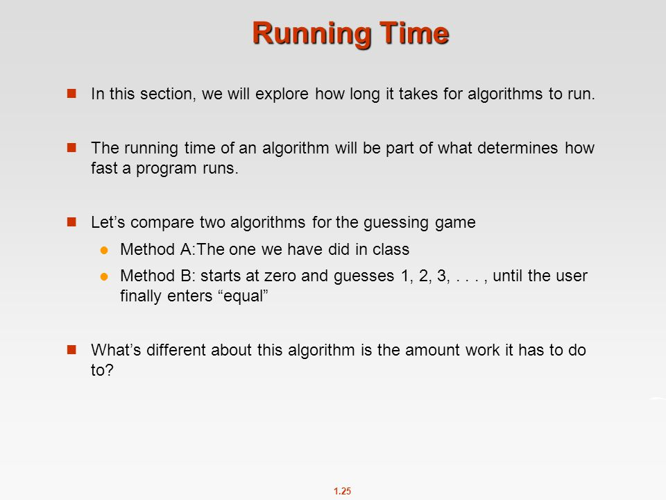 Running Time In this section, we will explore how long it takes for algorithms to run.