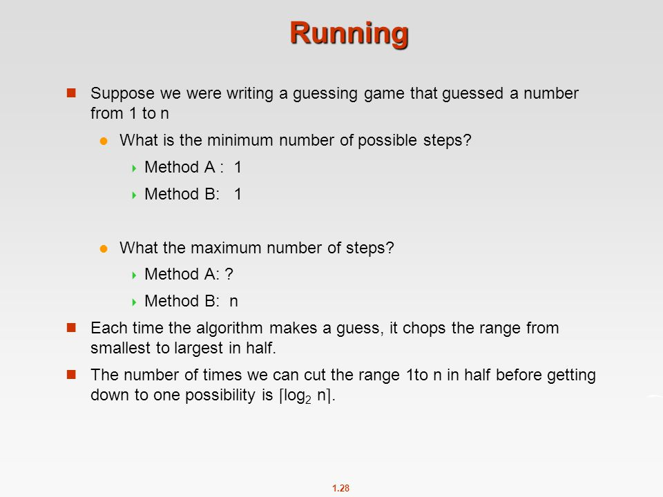 Running Suppose we were writing a guessing game that guessed a number from 1 to n. What is the minimum number of possible steps