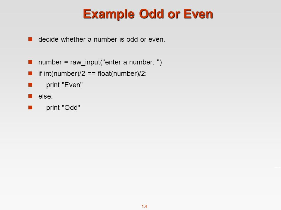 Example Odd or Even decide whether a number is odd or even.