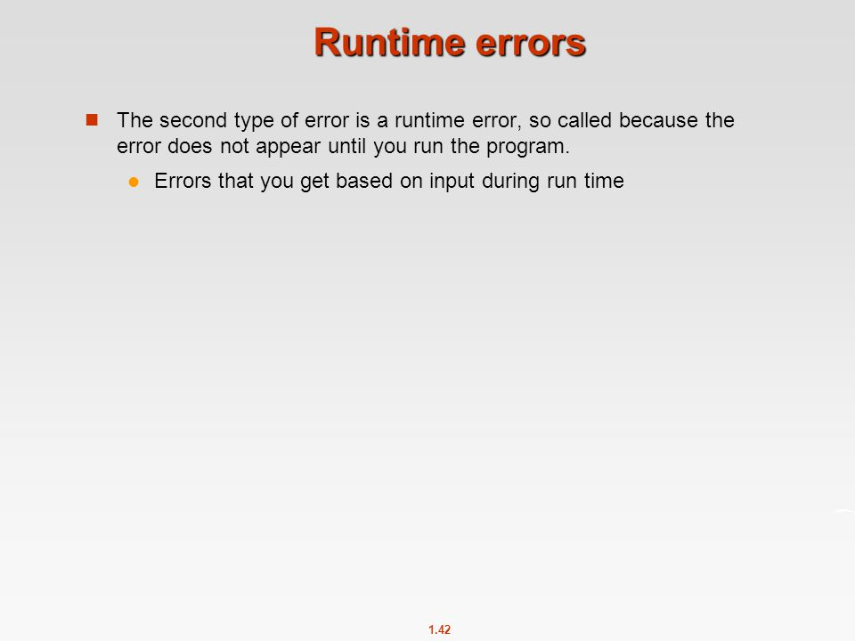 Runtime errors The second type of error is a runtime error, so called because the error does not appear until you run the program.