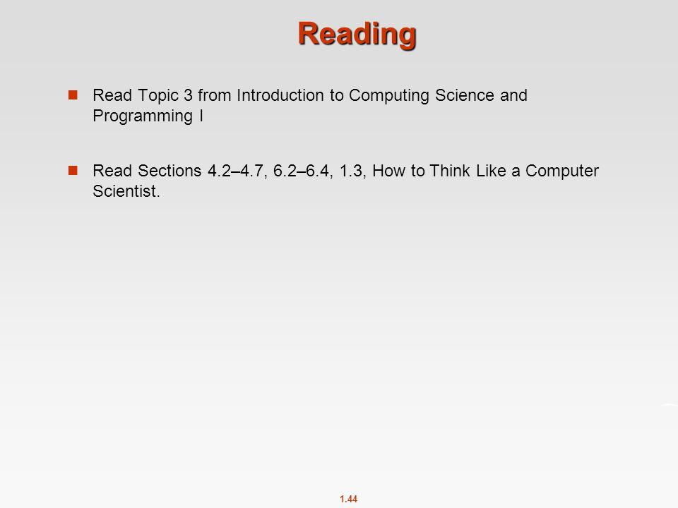 Reading Read Topic 3 from Introduction to Computing Science and Programming I.