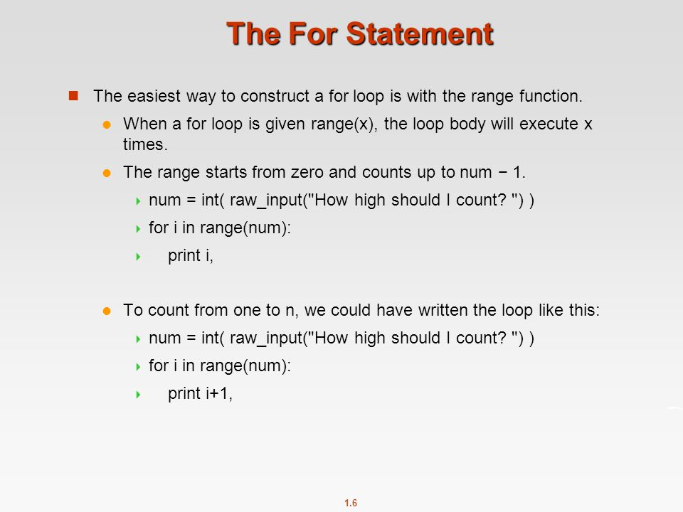The For Statement The easiest way to construct a for loop is with the range function.