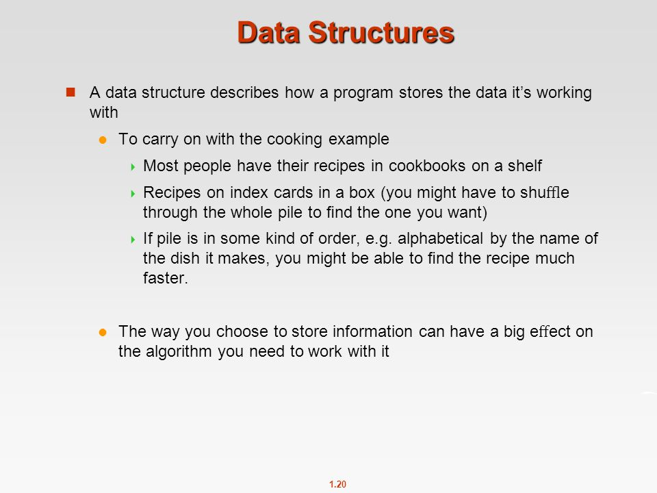 Data Structures A data structure describes how a program stores the data it's working with. To carry on with the cooking example.