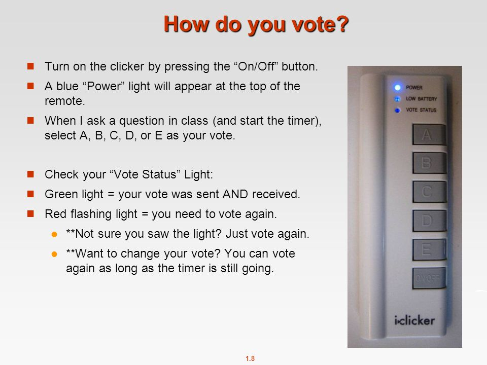 How do you vote Turn on the clicker by pressing the On/Off button.