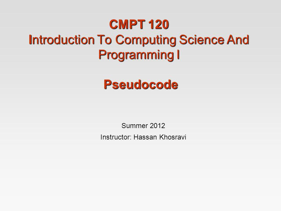Summer 2012 Instructor: Hassan Khosravi