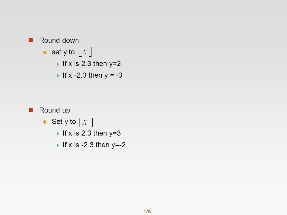 Round down set y to. If x is 2.3 then y=2. If x -2.3 then y = -3. Round up. Set y to. If x is 2.3 then y=3.