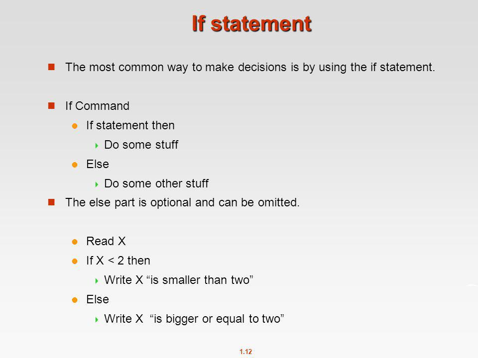If statement The most common way to make decisions is by using the if statement. If Command. If statement then.