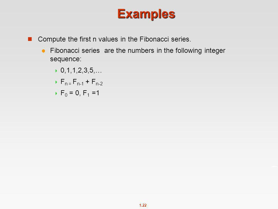 Examples Compute the first n values in the Fibonacci series.