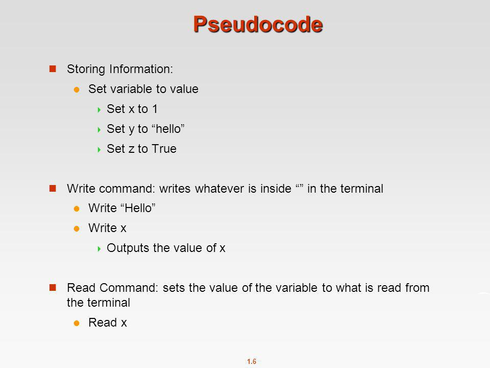 Pseudocode Storing Information: Set variable to value Set x to 1
