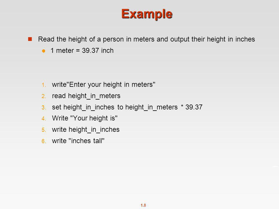 Example Read the height of a person in meters and output their height in inches. 1 meter = 39.37 inch.