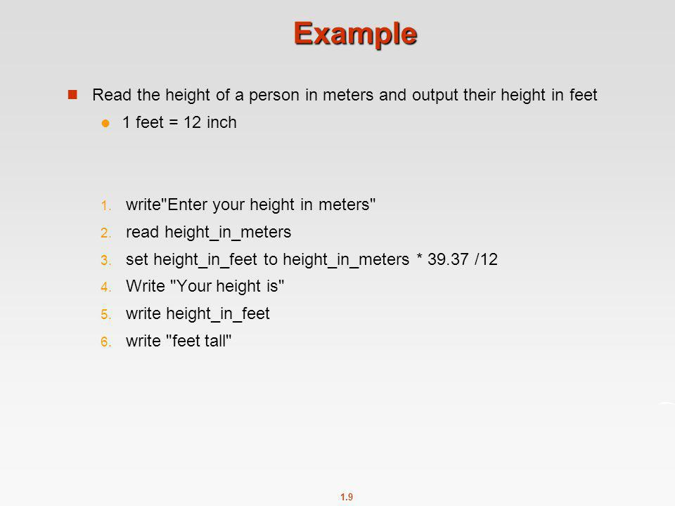 Example Read the height of a person in meters and output their height in feet. 1 feet = 12 inch. write Enter your height in meters