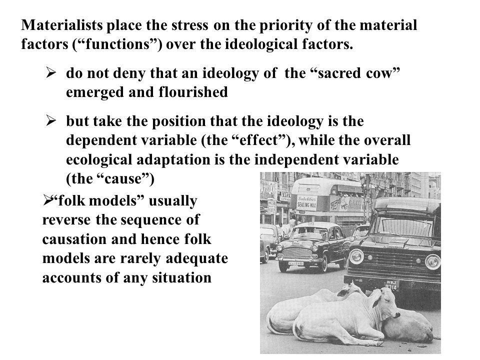 Materialists place the stress on the priority of the material factors ( functions ) over the ideological factors.