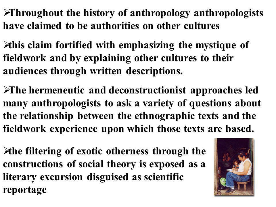 Throughout the history of anthropology anthropologists have claimed to be authorities on other cultures