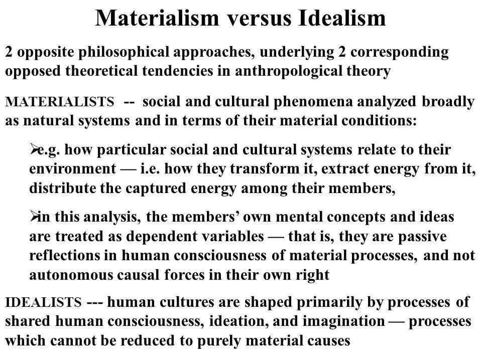 an analysis of materialism in our culture Crucially, what the cultural-materialist analysis i will develop in this section  suggests is that the idea of identity only emerged to express and consolidate.