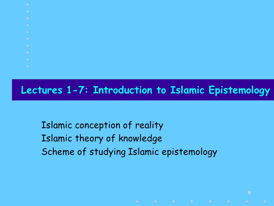 Lectures 1-7: Introduction to Islamic Epistemology