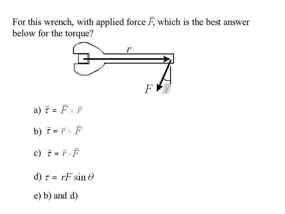 For this wrench, with applied force , which is the best answer below for the torque