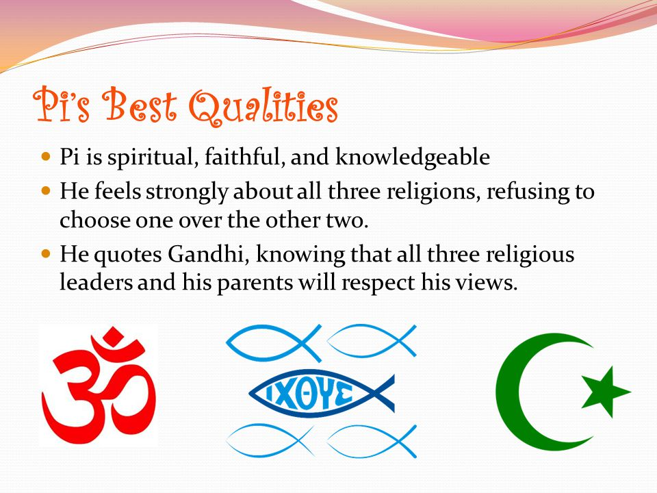 Pi's Best Qualities Pi is spiritual, faithful, and knowledgeable