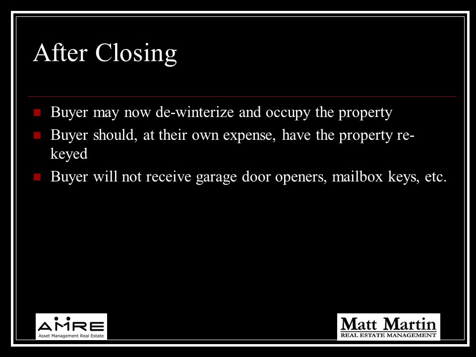 After Closing Buyer may now de-winterize and occupy the property