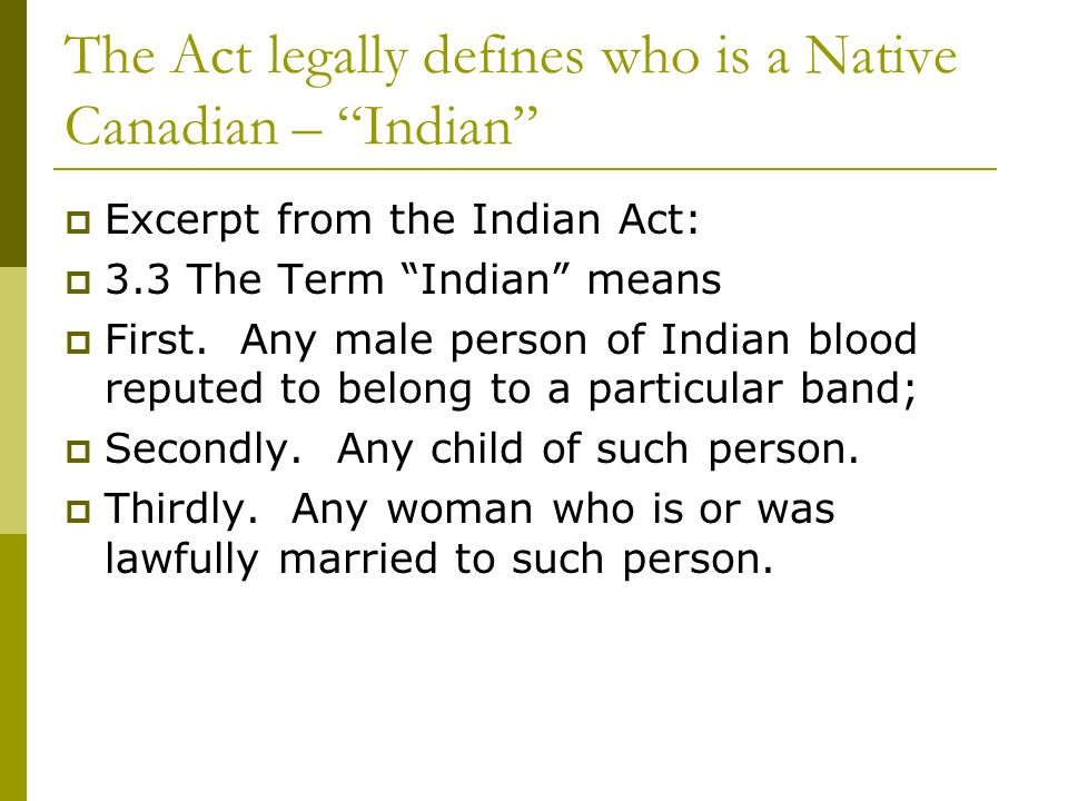 The Act legally defines who is a Native Canadian – Indian