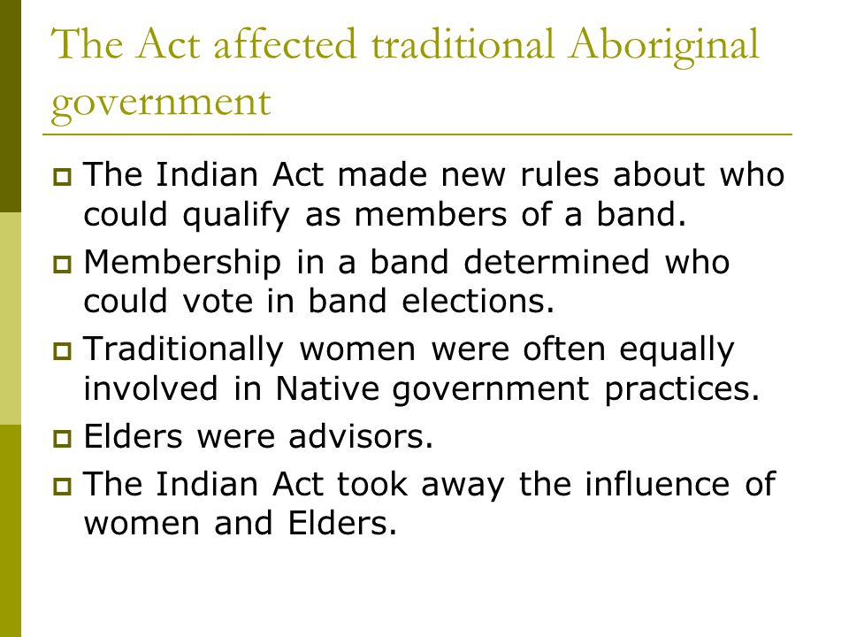 The Act affected traditional Aboriginal government