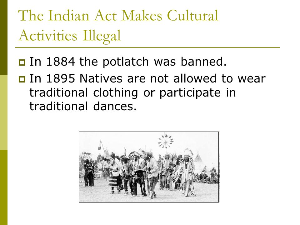 The Indian Act Makes Cultural Activities Illegal