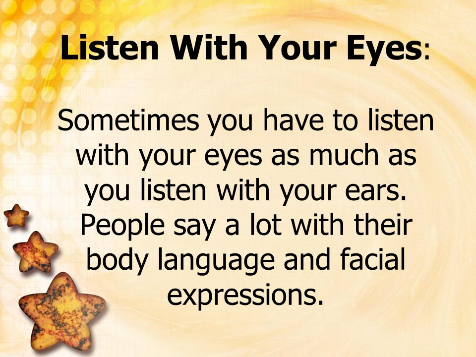 Listen With Your Eyes: Sometimes you have to listen with your eyes as much as you listen with your ears.