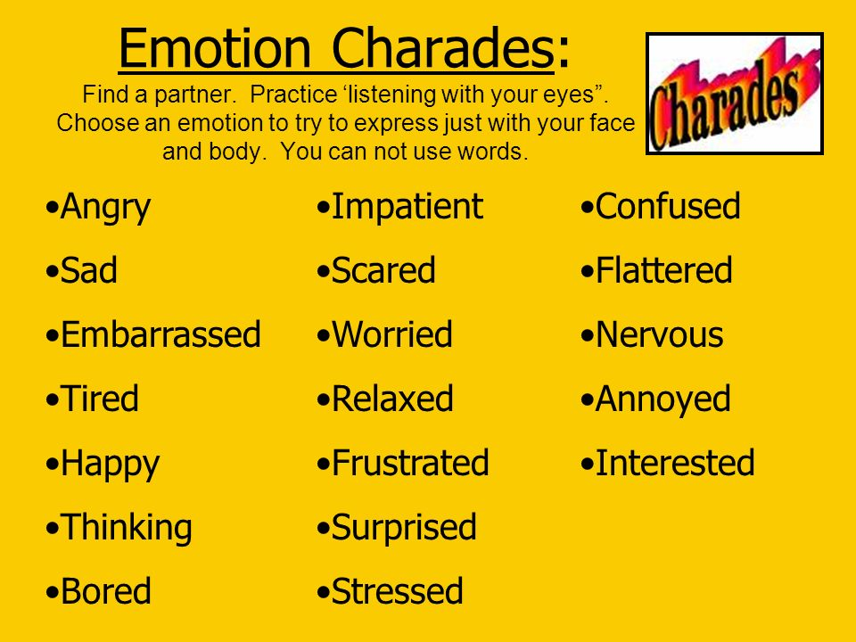 Emotion Charades: Find a partner. Practice 'listening with your eyes