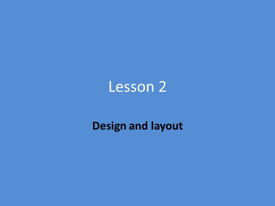 Lesson 2 Design and layout
