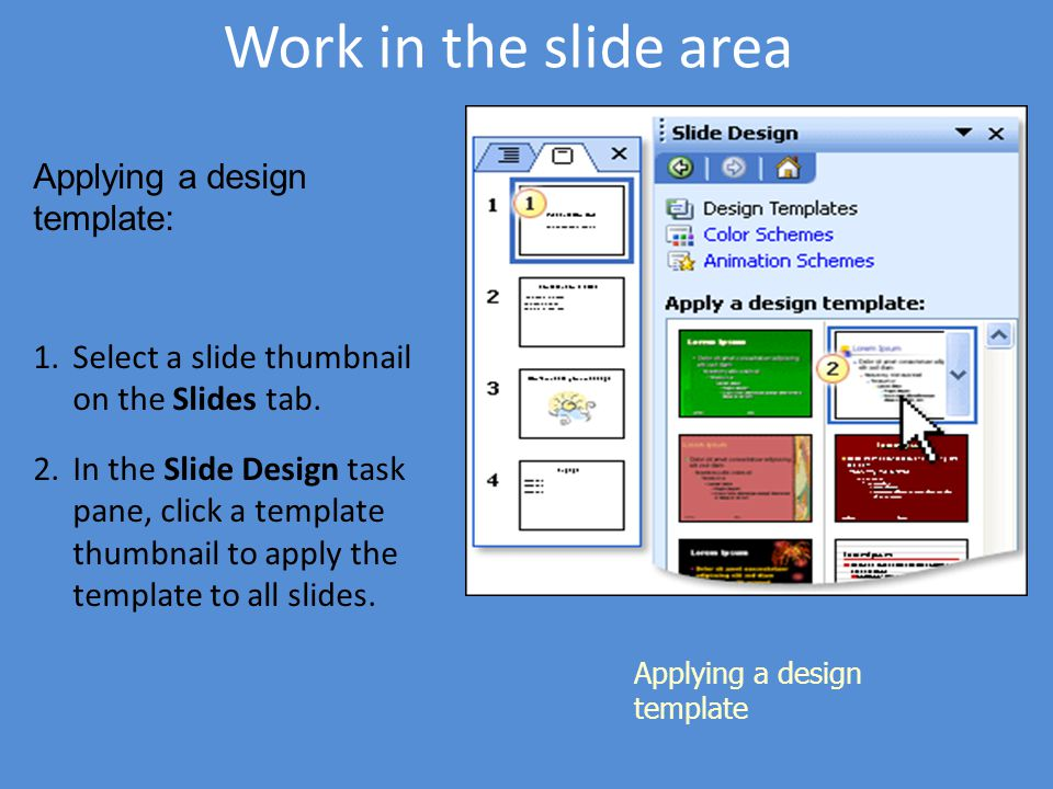 Work in the slide area Applying a design template: