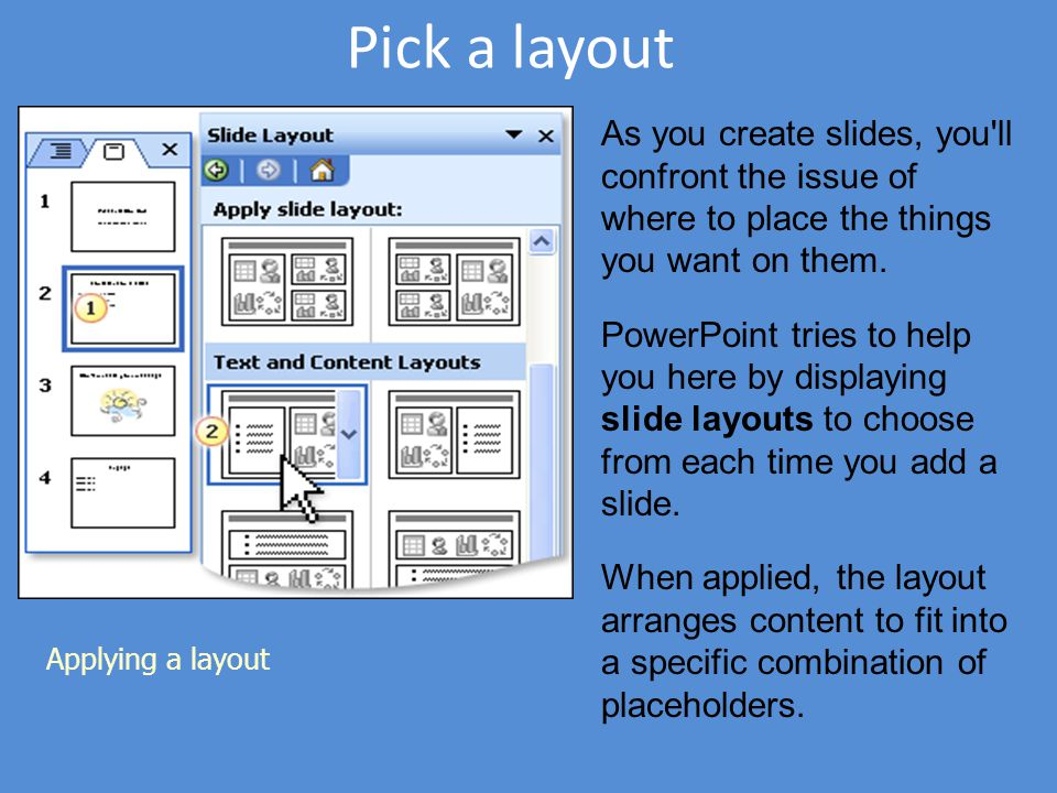 Pick a layout As you create slides, you ll confront the issue of where to place the things you want on them.