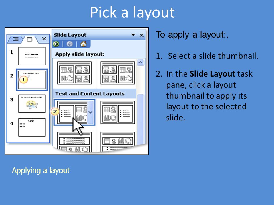 Pick a layout To apply a layout:. Select a slide thumbnail.