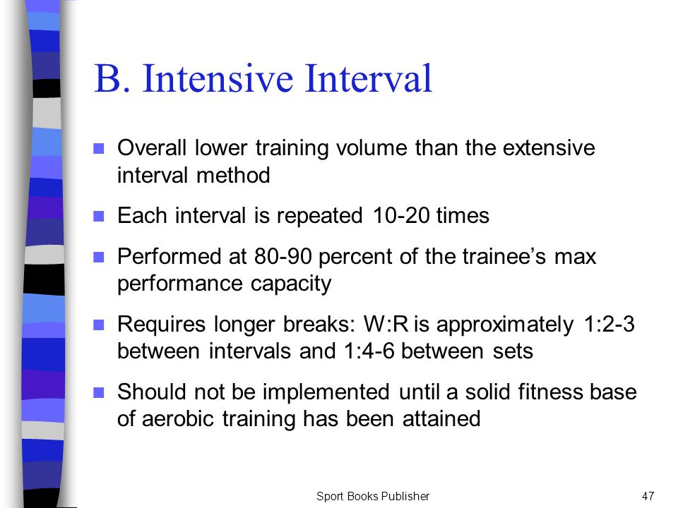 B. Intensive Interval Overall lower training volume than the extensive interval method. Each interval is repeated 10-20 times.